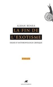 Alban Bensa - La fin de l'exotisme - Essais d'anthropologie critique.