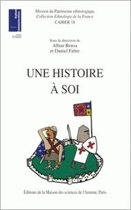 Alban Bensa et Daniel Fabre - Une histoire à soi - Figurations du passé et localités.