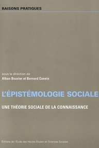 Alban Bouvier et Bernard Conein - L'épistémologie sociale - Une théorie sociale de la connaissance.