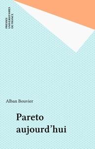 Alban Bouvier et  Collectif - Pareto aujourd'hui - [colloque, Paris-Sorbonne, 1996 ?].