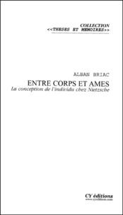 Alban Briac - Entre corps et âmes. - La conception de l'individu chez Nietzsche.