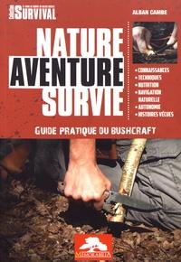 Alban Cambe - Nature aventure survie - Guide pratique du bushcraft.
