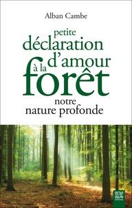 Alban Cambe - Petite déclaration d'amour à la forêt, notre nature profonde.
