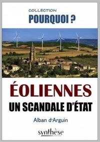 Alban d' Arguin - Eoliennes : un scandale d'Etat.