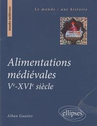 Alban Gautier - Alimentations médiévales Ve-XVIe siècle.