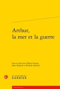 Alban Gautier et Marc Rolland - Arthur, la mer et la guerre.