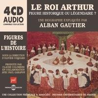 Alban Gautier - Le Roi Arthur, figure historique ou légendaire ? - Une biographie expliquée par Alban Gautier sous la direction d'Olivier Coguard.
