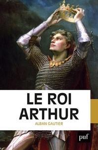 Alban Gautier - Le roi Arthur.