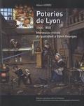 Alban Horry - Poteries de Lyon, 1500-1850 - Morceaux choisis du quotidien à St-Georges.