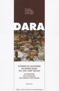 Alban Horry - Poteries du quotidien en Rhône-Alpes XVIe, XVIIe, XVIIIe siècles - Un panorama des techniques, des formes et des décors.