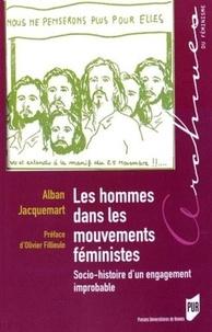 Alban Jacquemart - Les hommes dans les mouvements féministes - Socio-histoire d'un engagement improbable.