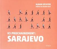 Alban Lécuyer - Ici prochainement : Sarajevo.