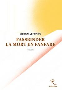Alban Lefranc - Fassbinder la mort en fanfare.