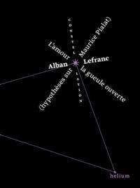 Alban Lefranc - L'amour la gueule ouverte (hypothèses sur Maurice Pialat).