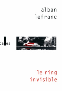 Alban Lefranc - Le ring invisible.