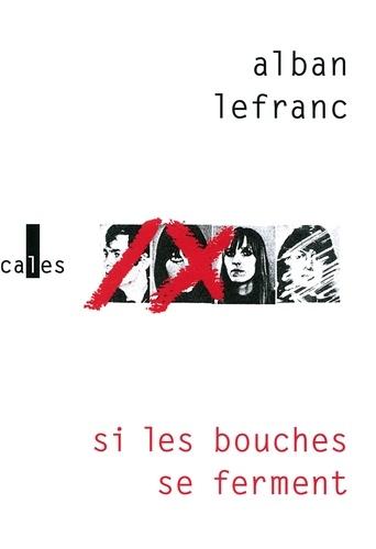 Alban Lefranc - Si les bouches se ferment.