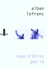 Alban Lefranc - Vous n'étiez pas là.