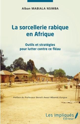 Alban Mabiala Nsimba - La sorcellerie rabique en Afrique - Outils et stratégies pour lutter contre ce fléau.