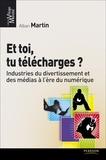 Alban Martin - Et toi, tu télécharges ? - Industries du divertissement et des médias à l'ère du numérique.
