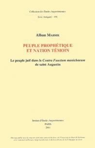 Alban Massie - Peuple prophétique et nation témoin - Le peuple juif dans le Contra Faustum manichaeum de saint Augustin.