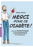 Alban Orsini - Merci pour ce diabète ! - Journal scientifique et humoristique d'un diabétique.