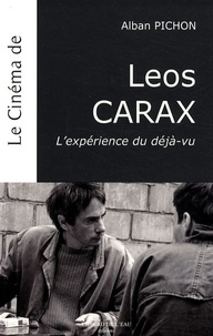 Alban Pichon - Le cinéma de Leos Carax - L'expérience du déjà-vu.