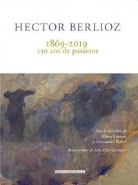 Alban Ramaut et Emmanuel Reibel - Hector Berlioz 1869-2019 - 150 ans de passions.