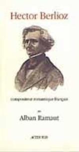 Alban Ramaut - Hector Berlioz, compositeur romantique français.