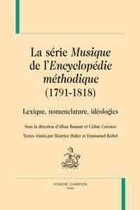 Alban Ramaut et Céline Carenco - La série Musique de l'Encyclopédie méthodique (1791-1818) - Lexique, nomenclature, idéologies.