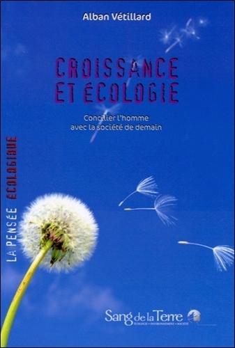 Alban Vétillard - Croissance et écologie - Concilier l'homme avec la société de demain.