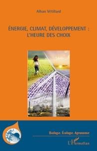 Alban Vétillard - Energie, climat, développement : l'heure des choix.