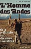 Alban Vistel - L'Homme des Andes - De la préhistoire aux dernières révolutions.