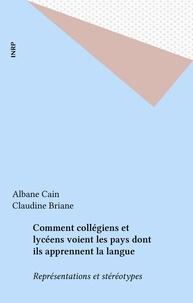 Albane Cain et Claudine Briane - Comment collégiens et lycéens voient les pays dont ils apprennent la langue - Représentations et stéréotypes.