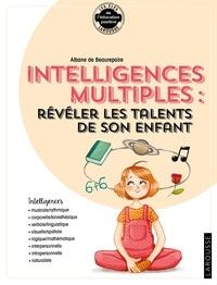 Albane de Beaurepaire - ... intelligences multiples : révéler les compétences de son enfant.