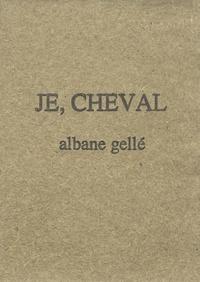 Albane Gellé - Je, cheval.