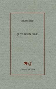Albane Gellé - Je te nous aime.