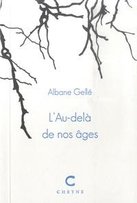 Albane Gellé - L'Au-delà de nos âges.