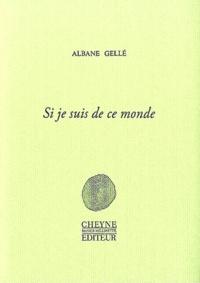 Albane Gellé - Si je suis de ce monde.