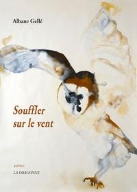 Albane Gellé - Souffler sur le vent.