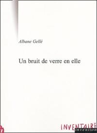 Albane Gellé - Un bruit de verre en elle.
