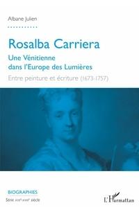 Albane Julien - Rosalba Carriera - Une Vénitienne dans l'Europe des Lumières - Entre peinture et écriture (1673-1757).