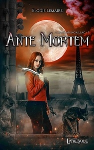 Elodie Lemaire - Albane Mongaillac, tome 1 - Ante Mortem.