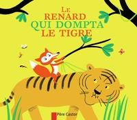 Albena Ivanovitch-Lair et Aurélie Guillerey - Le renard qui dompta le tigre.