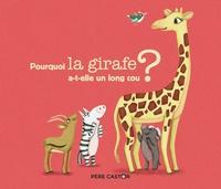 Albena Ivanovitch-Lair et Maud Legrand - Pourquoi la girafe a-t-elle un long cou ?.