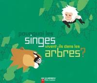 Albena Ivanovitch-Lair et Natacha Sicaud - Pourquoi les singes vivent-ils dans les arbres ?.