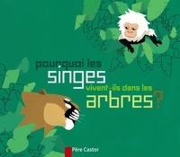 Albena Ivanovitch-Lair et Mario Urbanet - Pourquoi les singes vivent-ils dans les arbres ?.