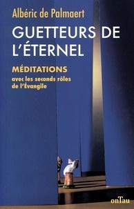 Albéric de Palmaert - Guetteurs de l'Eternel - Méditations avec les seconds rôles de l'Evangile.