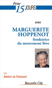 Albéric de Palmaert - Prier 15 jours avec Marguerite Hoppenot - Fondatrice du mouvement Sève.