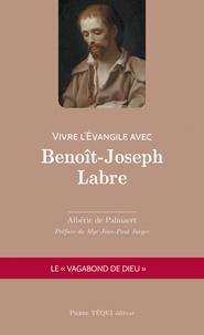 Albéric de Palmaert - Vivre l'Evangile avec Benoît-Joseph Labre.
