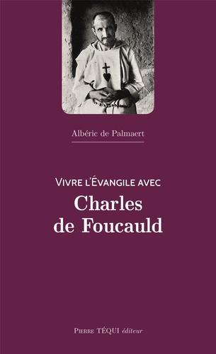 Albéric de Palmaert - Vivre l'Evangile avec Charles de Foucauld.